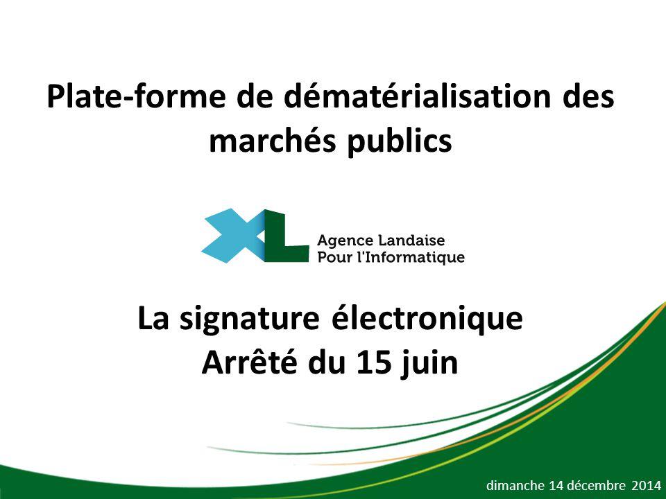 Plate-forme de dématérialisation des marchés publics La signature électronique Arrêté du 15 juin