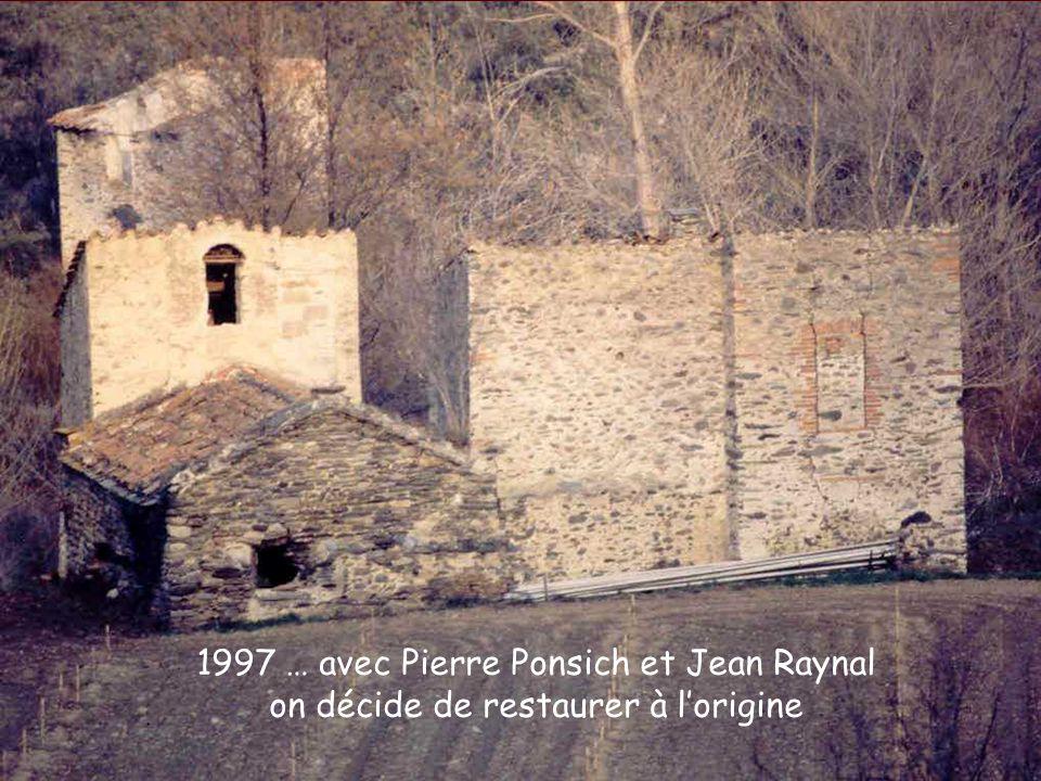 1997 … avec Pierre Ponsich et Jean Raynal on décide de restaurer à l'origine