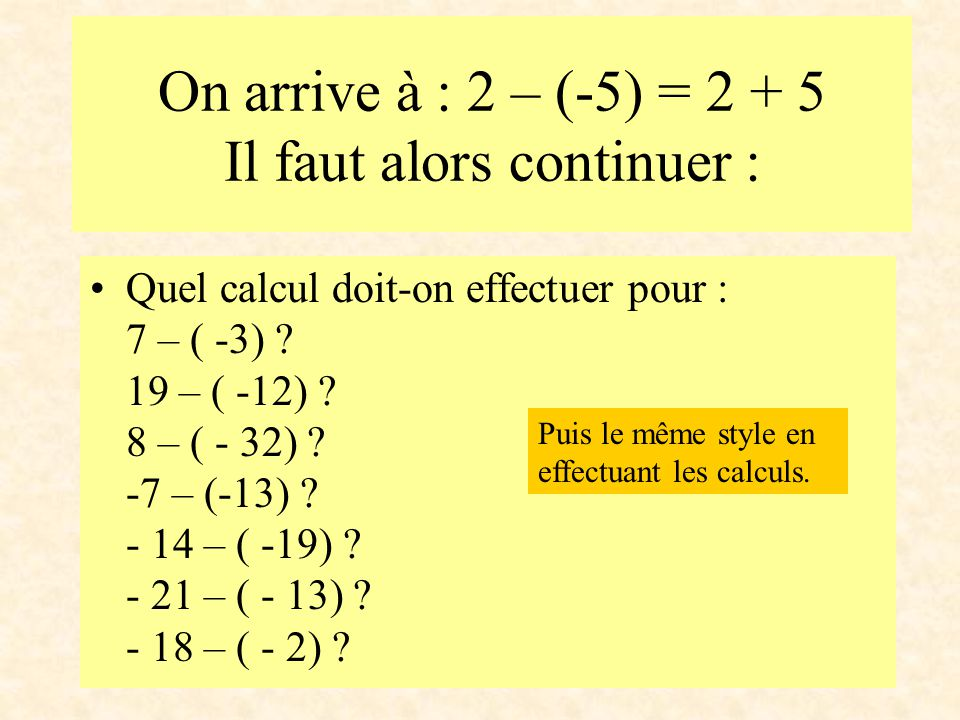 On arrive à : 2 – (-5) = 2 + 5 Il faut alors continuer :