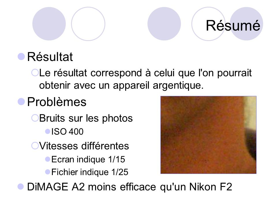 Résumé Résultat Problèmes DiMAGE A2 moins efficace qu un Nikon F2