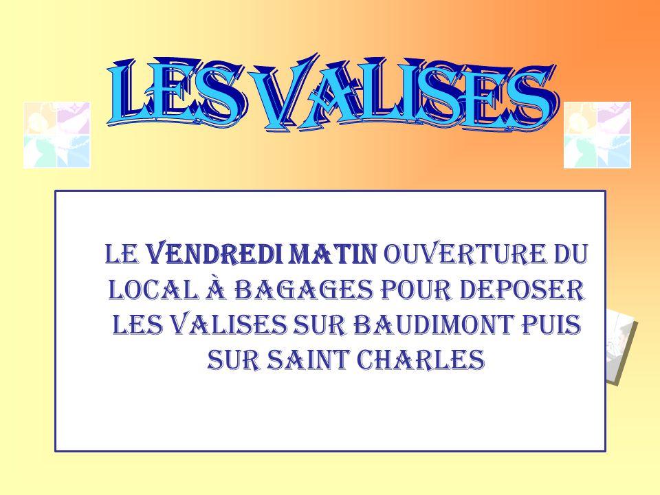 LES VALISES Le vendredi matin ouverture du local à bagages POUR DEPOSER LES VALISES sur Baudimont PUIS SUR SAINT CHARLES.