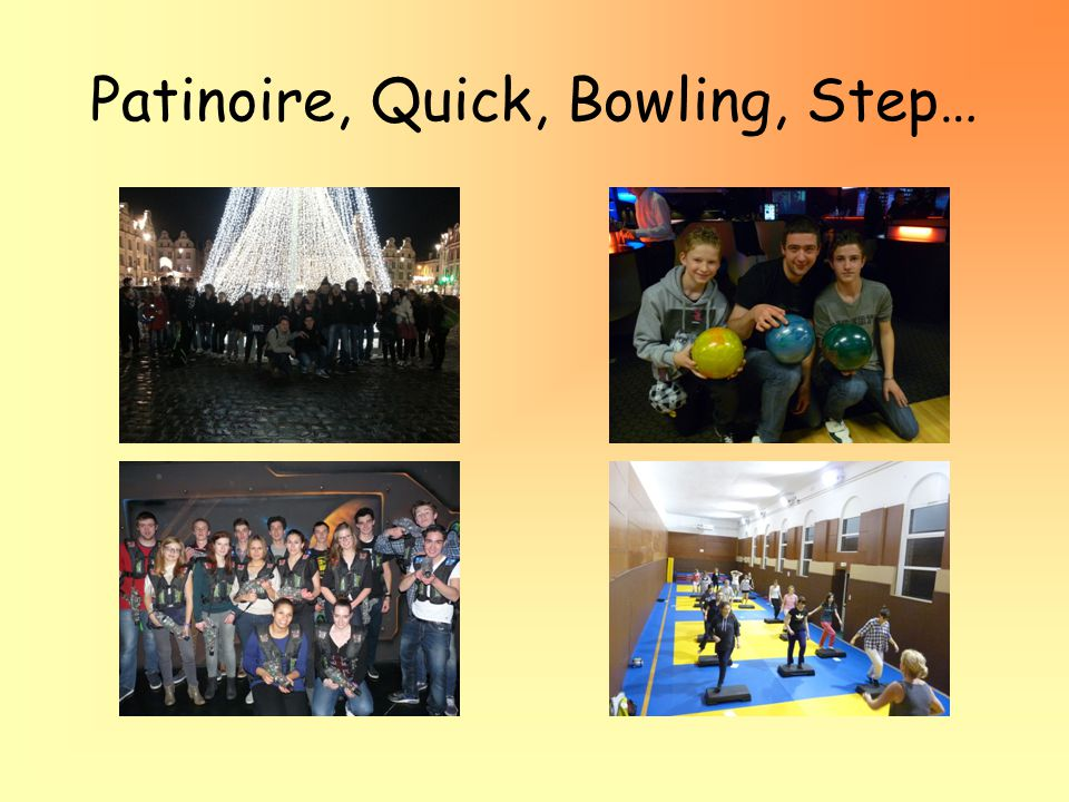 Patinoire, Quick, Bowling, Step…