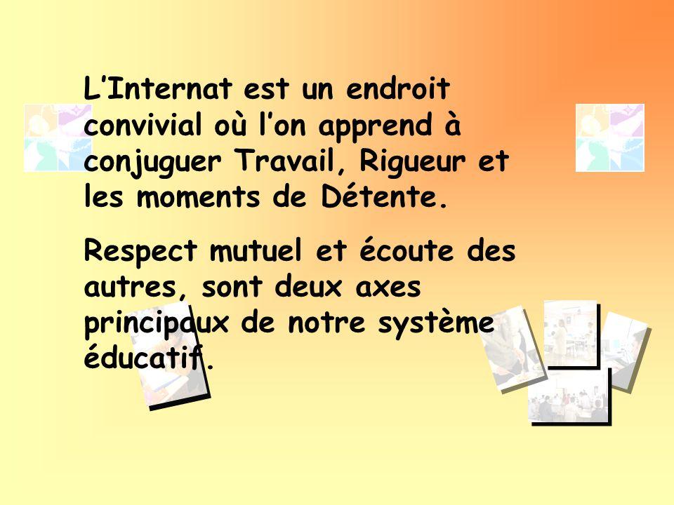 L'Internat est un endroit convivial où l'on apprend à conjuguer Travail, Rigueur et les moments de Détente.