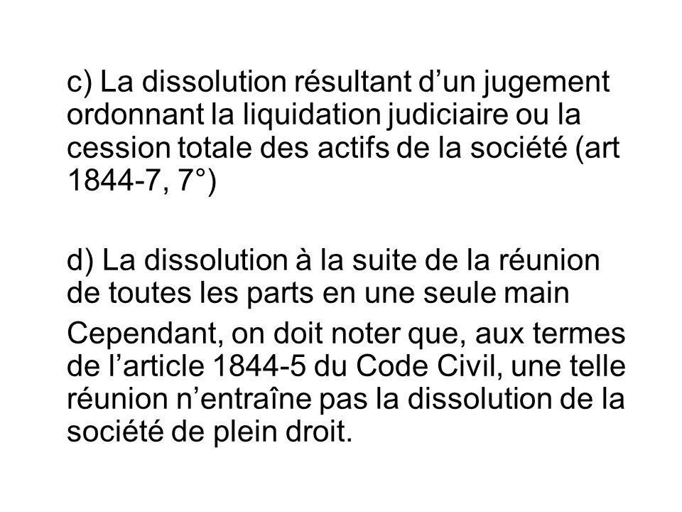 c) La dissolution résultant d'un jugement ordonnant la liquidation judiciaire ou la cession totale des actifs de la société (art 1844-7, 7°)