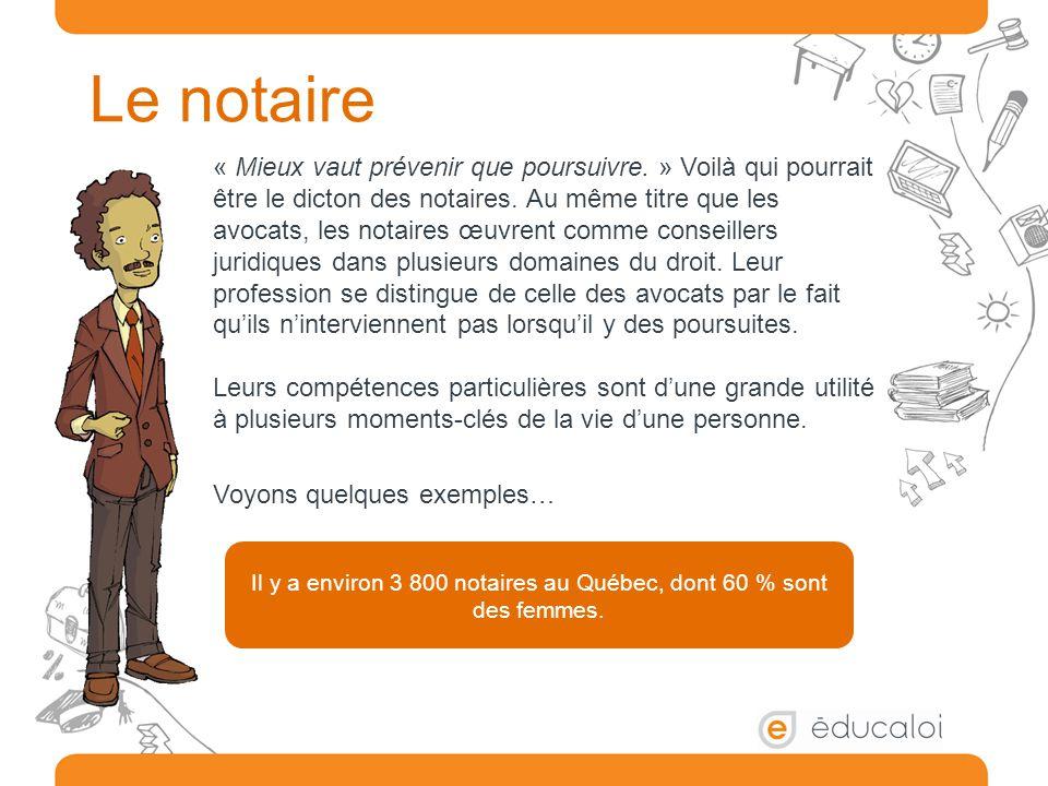 Il y a environ 3 800 notaires au Québec, dont 60 % sont des femmes.