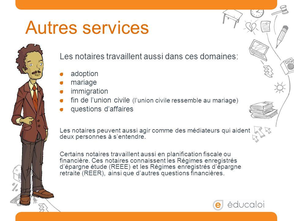 Autres services Les notaires travaillent aussi dans ces domaines:
