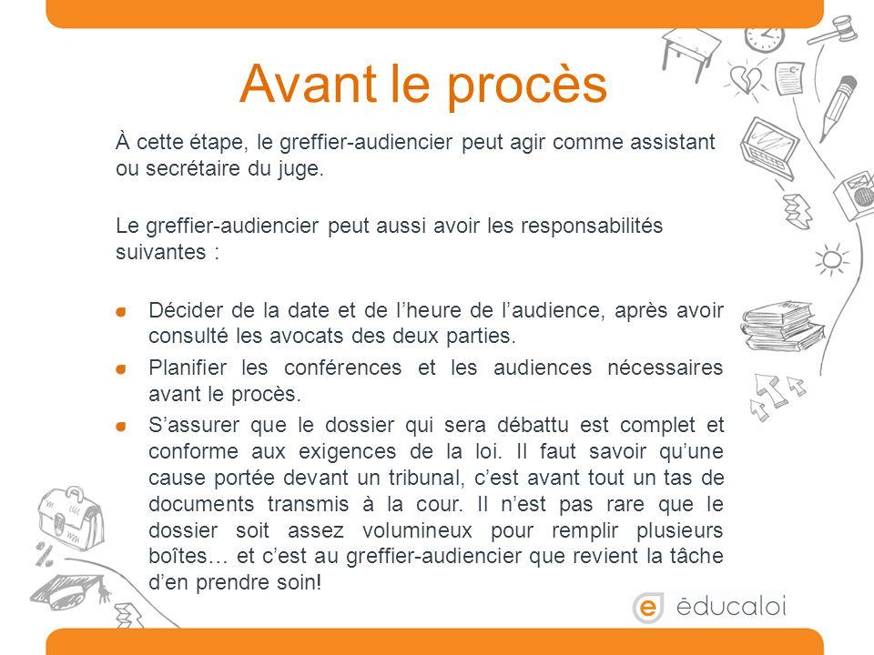 Avant le procès À cette étape, le greffier-audiencier peut agir comme assistant ou secrétaire du juge.