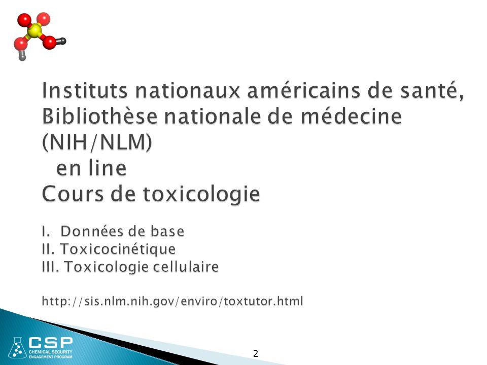 Instituts nationaux américains de santé, Bibliothèse nationale de médecine (NIH/NLM) en line Cours de toxicologie I. Données de base II. Toxicocinétique III. Toxicologie cellulaire http://sis.nlm.nih.gov/enviro/toxtutor.html