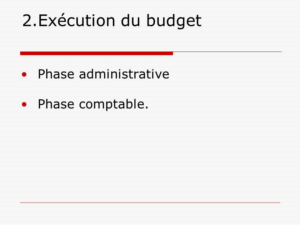 2.Exécution du budget Phase administrative Phase comptable.