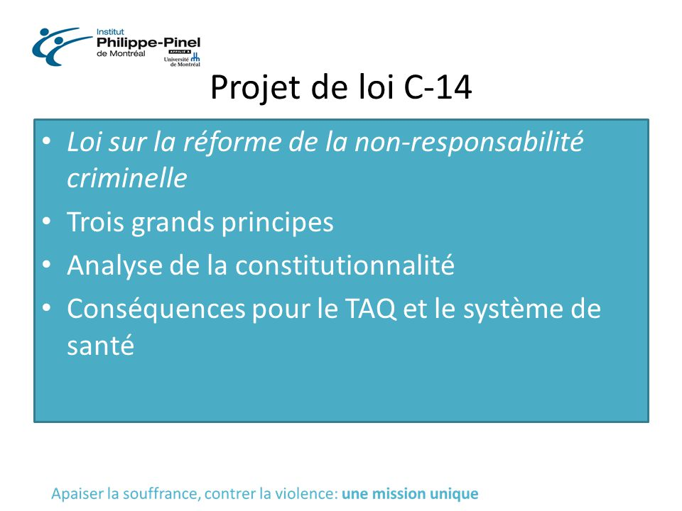 Projet de loi C-14 Loi sur la réforme de la non-responsabilité criminelle. Trois grands principes.
