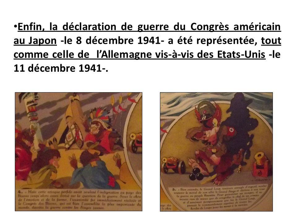 Enfin, la déclaration de guerre du Congrès américain au Japon -le 8 décembre 1941- a été représentée, tout comme celle de l'Allemagne vis-à-vis des Etats-Unis -le 11 décembre 1941-.