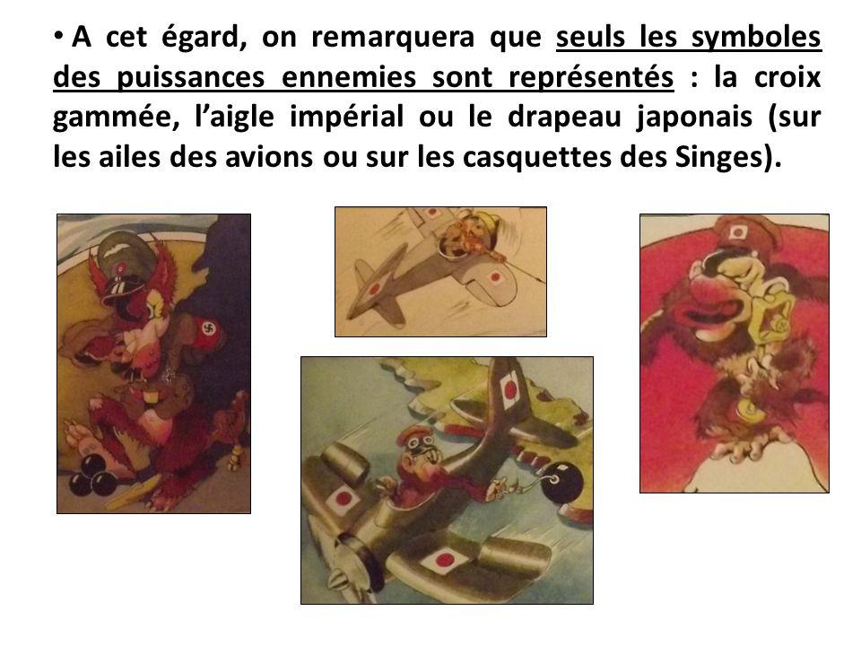 A cet égard, on remarquera que seuls les symboles des puissances ennemies sont représentés : la croix gammée, l'aigle impérial ou le drapeau japonais (sur les ailes des avions ou sur les casquettes des Singes).