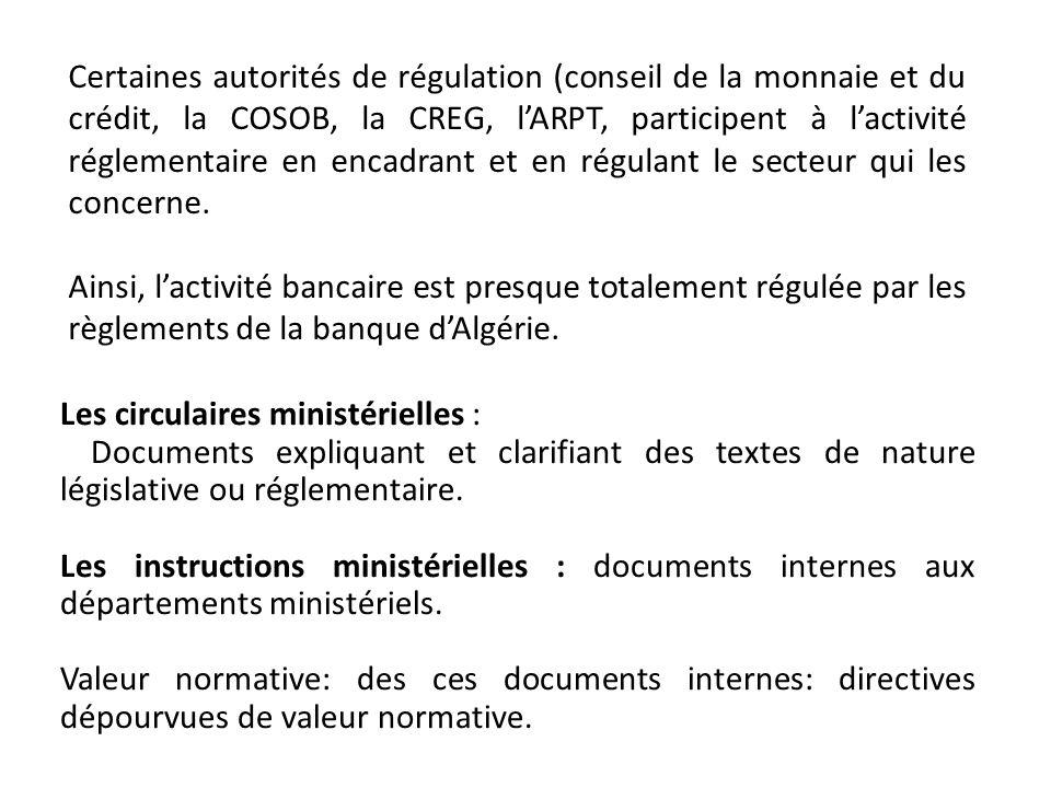 Certaines autorités de régulation (conseil de la monnaie et du crédit, la COSOB, la CREG, l'ARPT, participent à l'activité réglementaire en encadrant et en régulant le secteur qui les concerne.