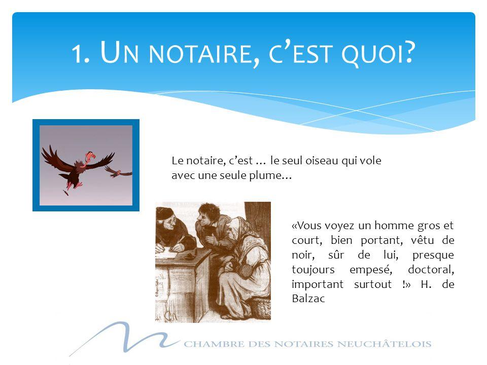 1. Un notaire, c'est quoi Le notaire, c'est … le seul oiseau qui vole avec une seule plume…