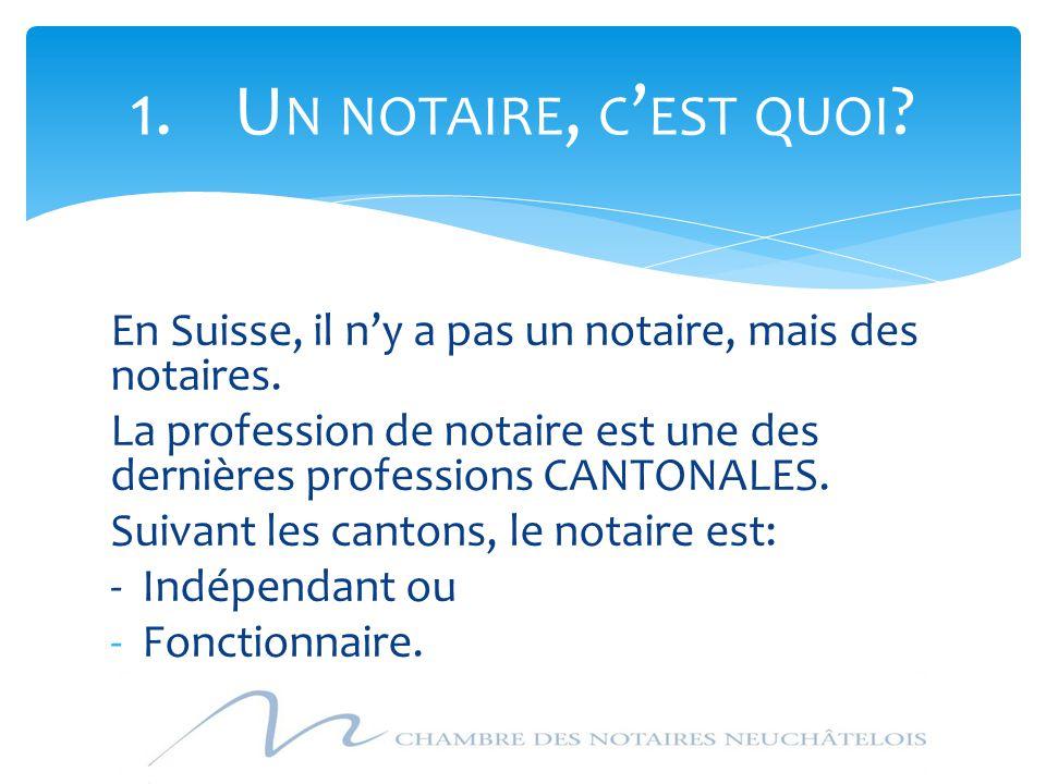 Un notaire, c'est quoi En Suisse, il n'y a pas un notaire, mais des notaires.