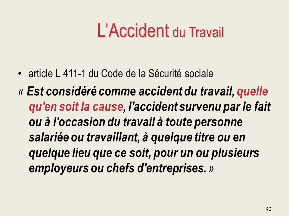 L'Accident du Travail article L 411-1 du Code de la Sécurité sociale.