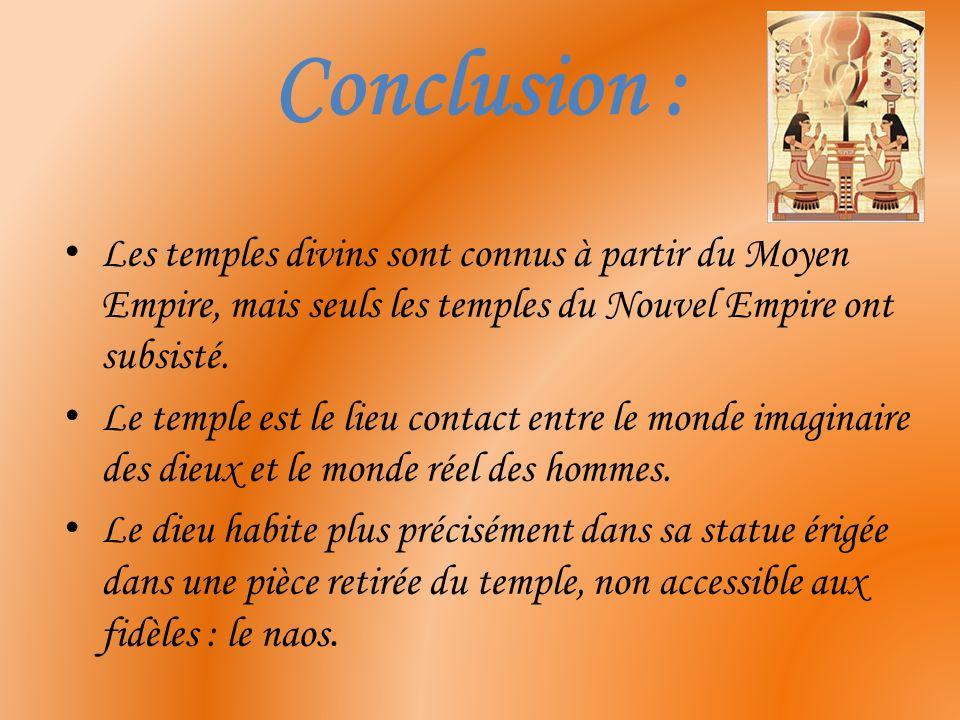 Conclusion : Les temples divins sont connus à partir du Moyen Empire, mais seuls les temples du Nouvel Empire ont subsisté.