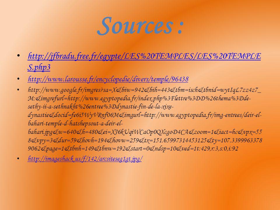 Sources : http://jfbradu.free.fr/egypte/LES%20TEMPLES/LES%20TEMPLES.php3. http://www.larousse.fr/encyclopedie/divers/temple/96438.