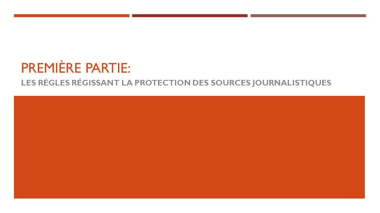 LES RÈGLES RÉGISSANT LA PROTECTION DES SOURCES JOURNALISTIQUES