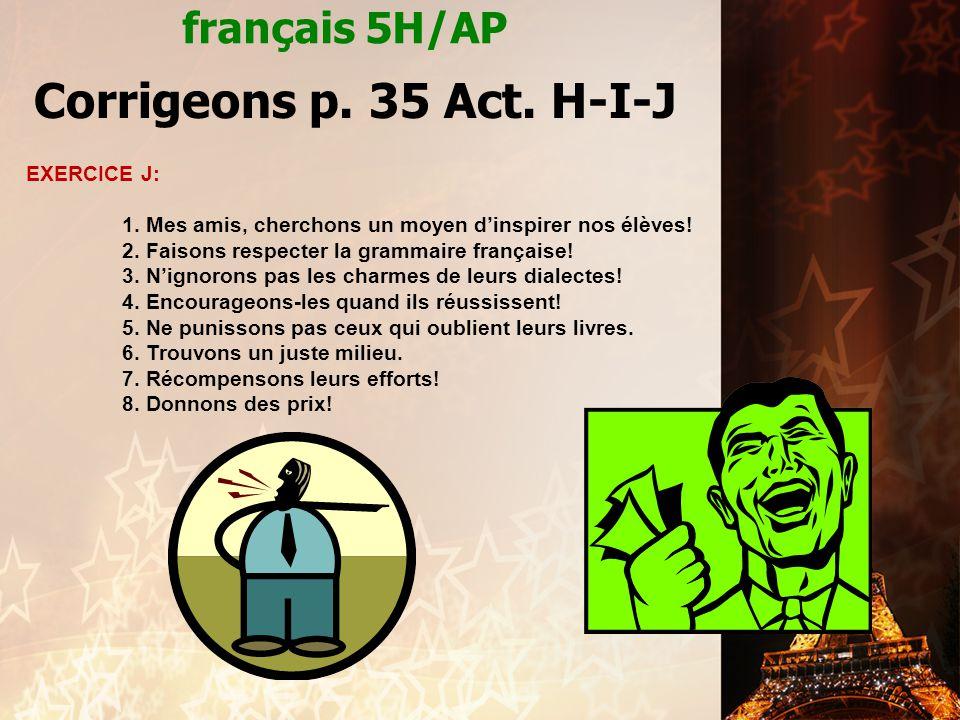 Corrigeons p. 35 Act. H-I-J français 5H/AP EXERCICE J: