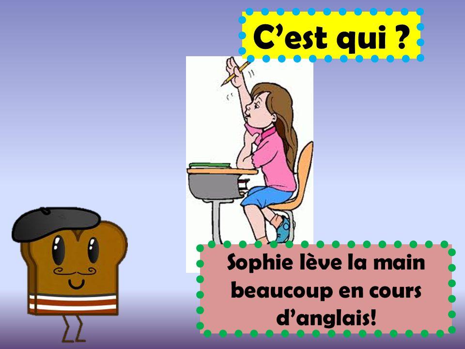 Sophie lève la main beaucoup en cours d'anglais!