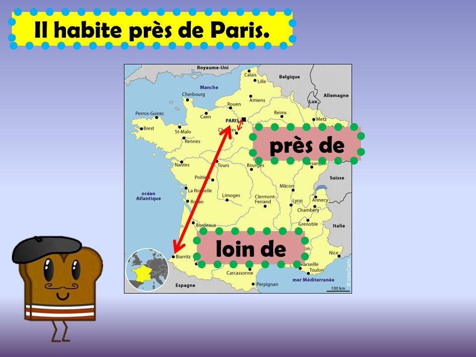 Il habite près de Paris. près de loin de