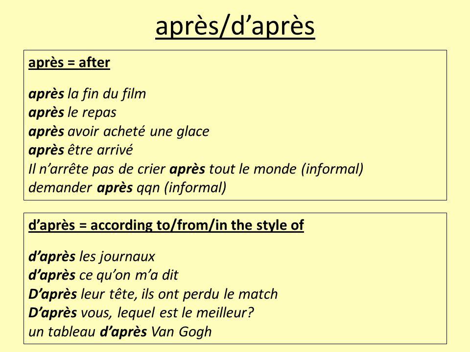 après/d'après après = after après la fin du film après le repas