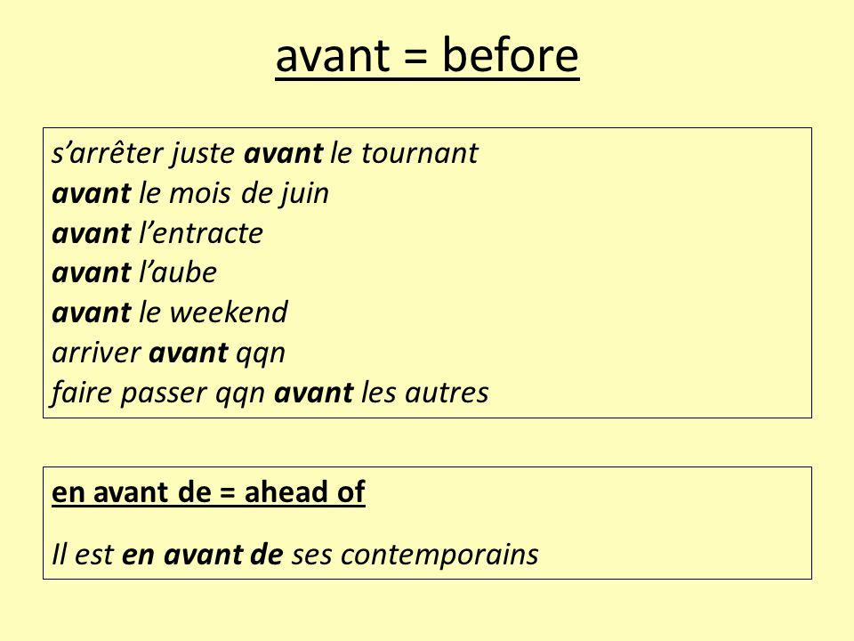 avant = before s'arrêter juste avant le tournant avant le mois de juin