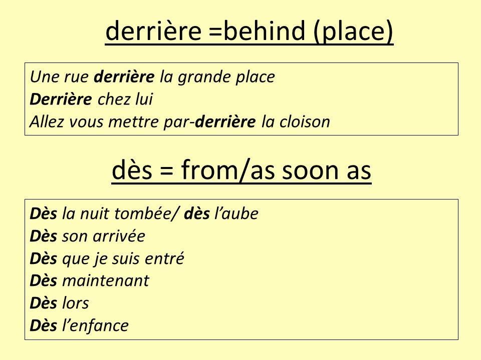 derrière =behind (place)