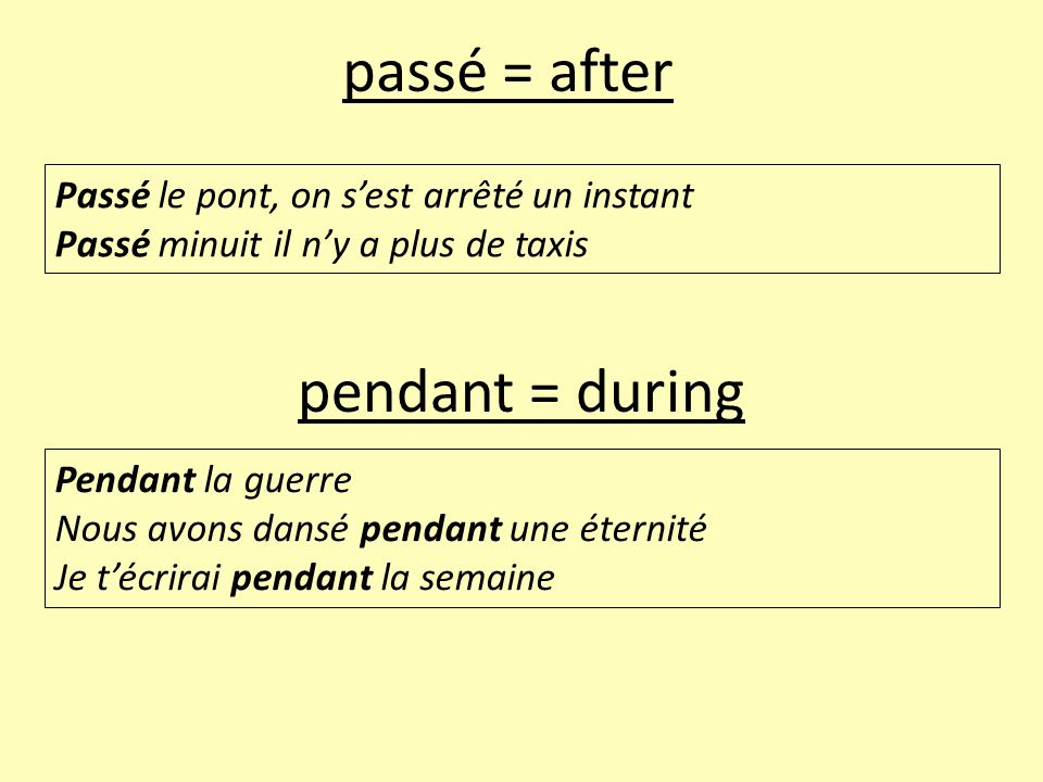 passé = after pendant = during
