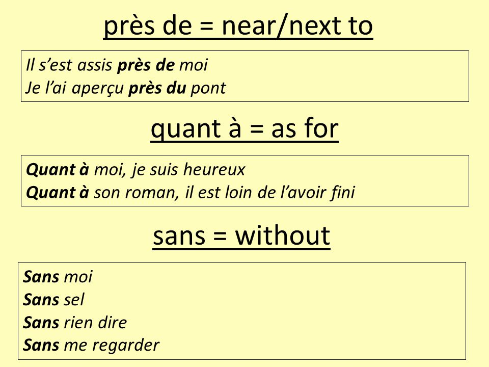 près de = near/next to quant à = as for sans = without