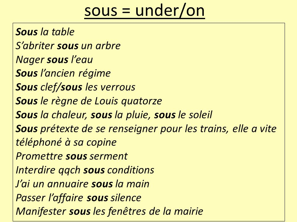 sous = under/on Sous la table S'abriter sous un arbre Nager sous l'eau