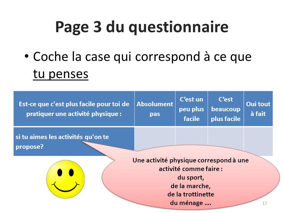 Page 3 du questionnaire Coche la case qui correspond à ce que tu penses. Est-ce que c est plus facile pour toi de pratiquer une activité physique :