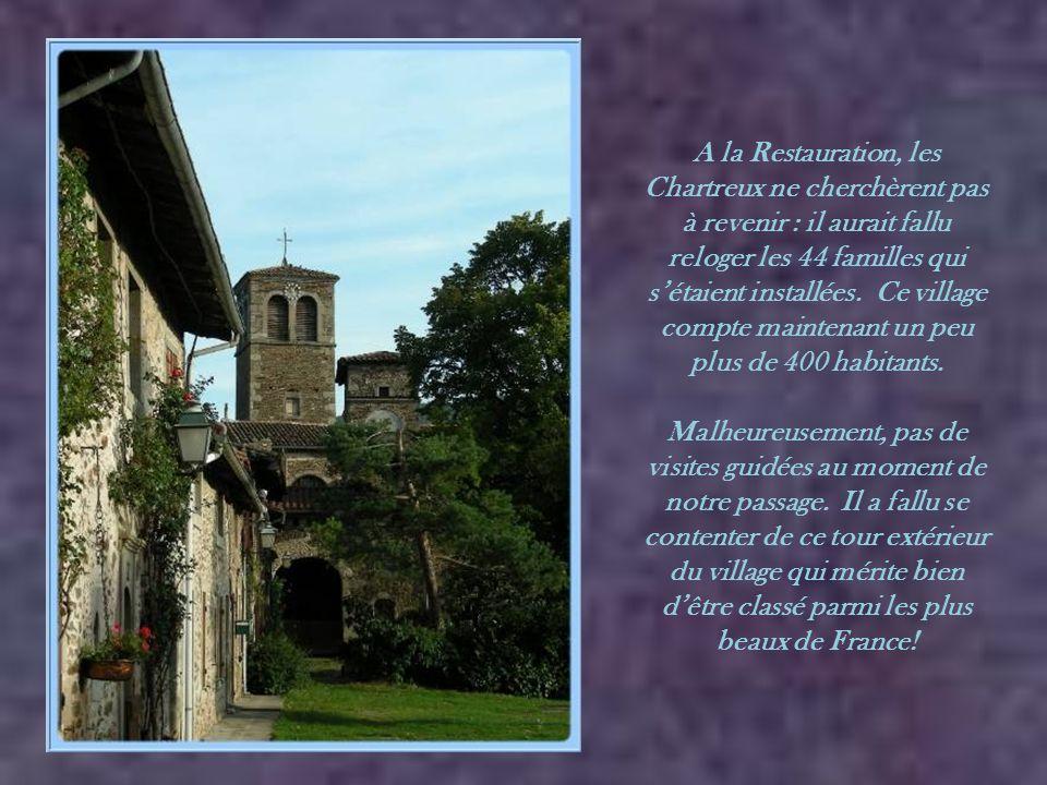 A la Restauration, les Chartreux ne cherchèrent pas à revenir : il aurait fallu reloger les 44 familles qui s'étaient installées. Ce village compte maintenant un peu plus de 400 habitants.