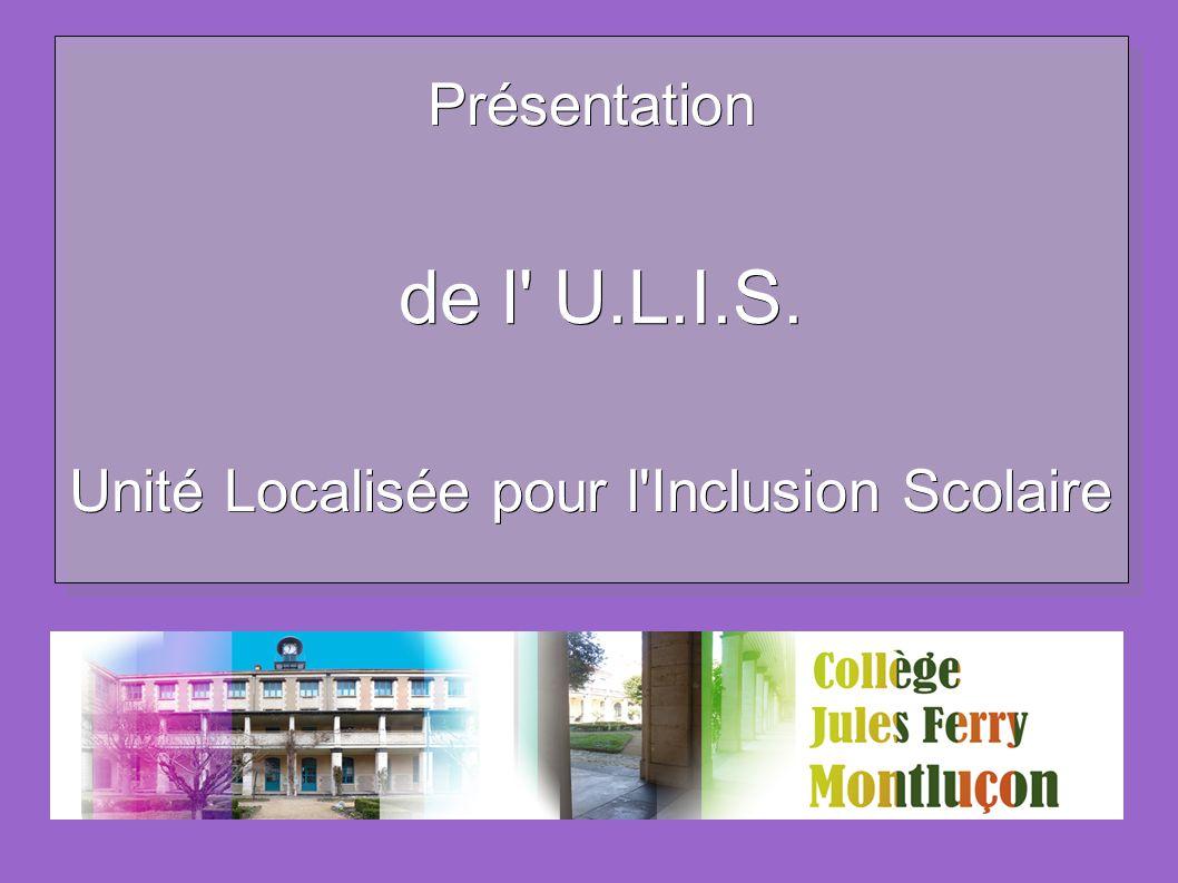 Présentation de l U.L.I.S. Unité Localisée pour l Inclusion Scolaire