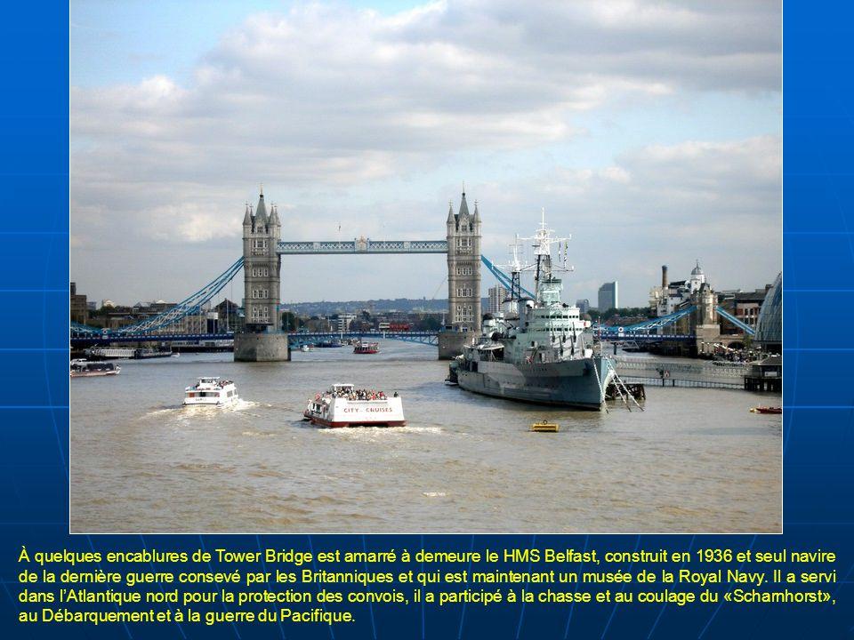 À quelques encablures de Tower Bridge est amarré à demeure le HMS Belfast, construit en 1936 et seul navire de la dernière guerre consevé par les Britanniques et qui est maintenant un musée de la Royal Navy.