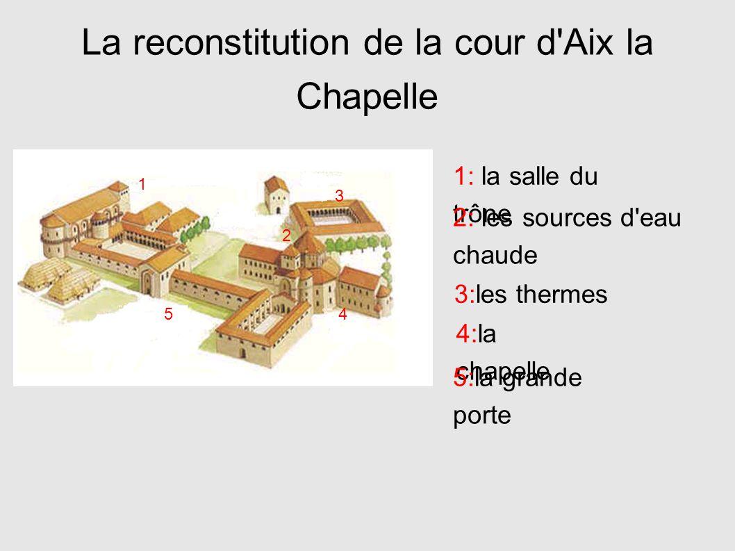 La reconstitution de la cour d Aix la Chapelle