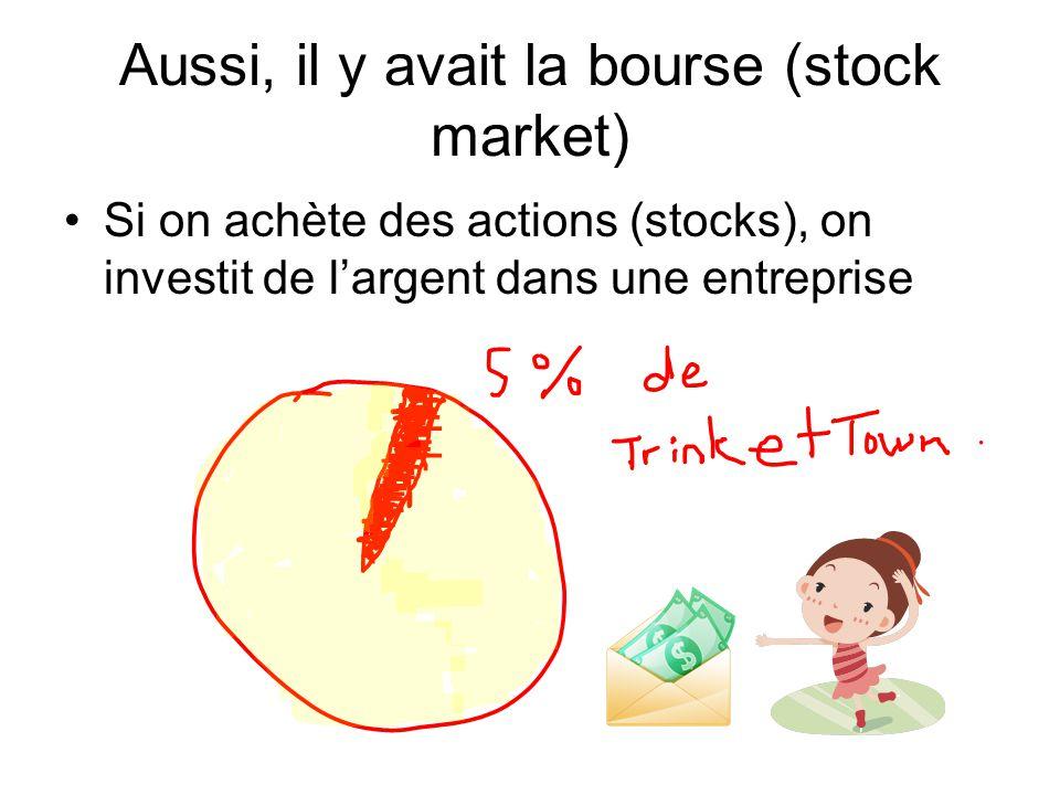 Aussi, il y avait la bourse (stock market)