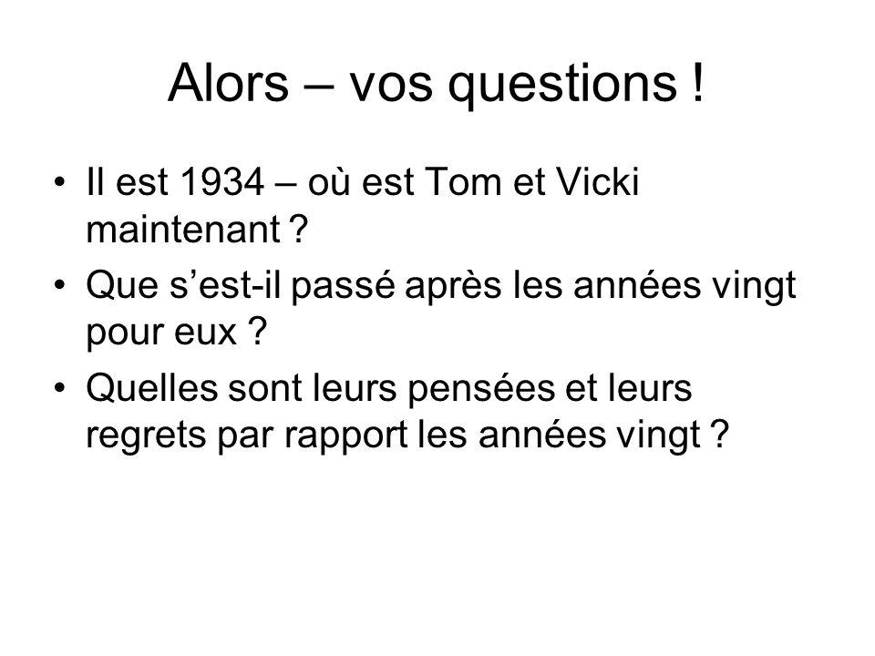 Alors – vos questions ! Il est 1934 – où est Tom et Vicki maintenant