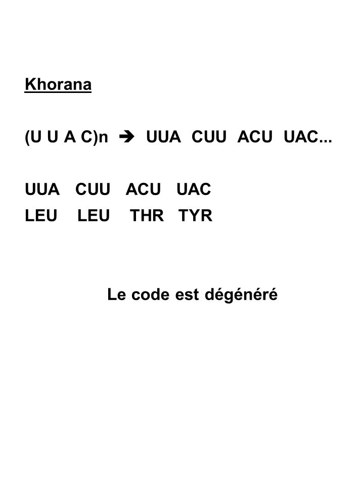 Khorana (U U A C)n  UUA CUU ACU UAC... UUA CUU ACU UAC.