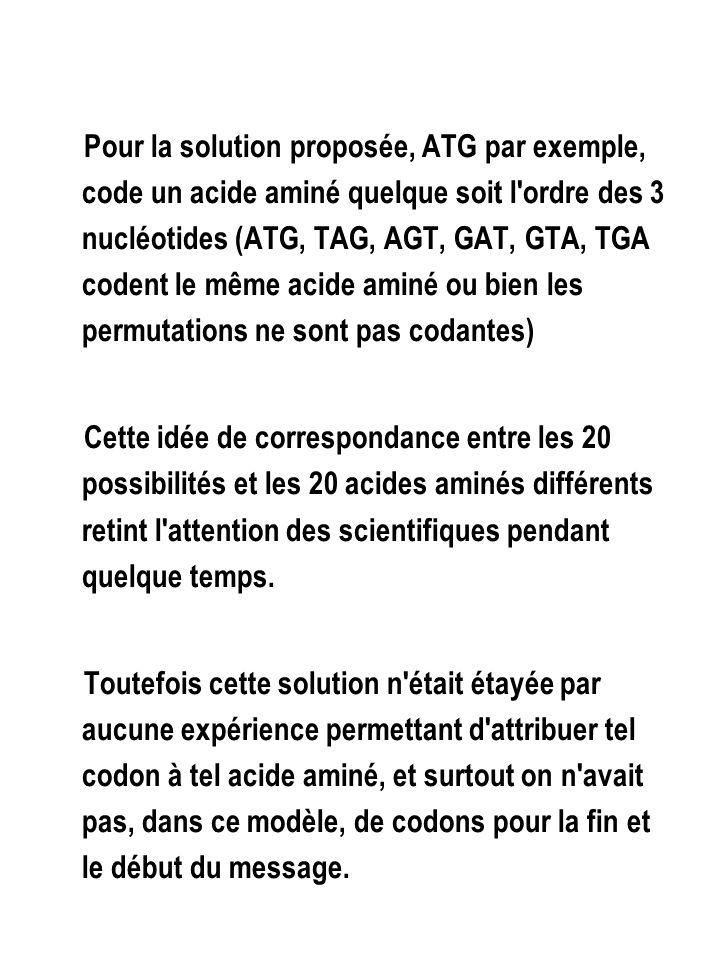 Pour la solution proposée, ATG par exemple, code un acide aminé quelque soit l ordre des 3 nucléotides (ATG, TAG, AGT, GAT, GTA, TGA codent le même acide aminé ou bien les permutations ne sont pas codantes)