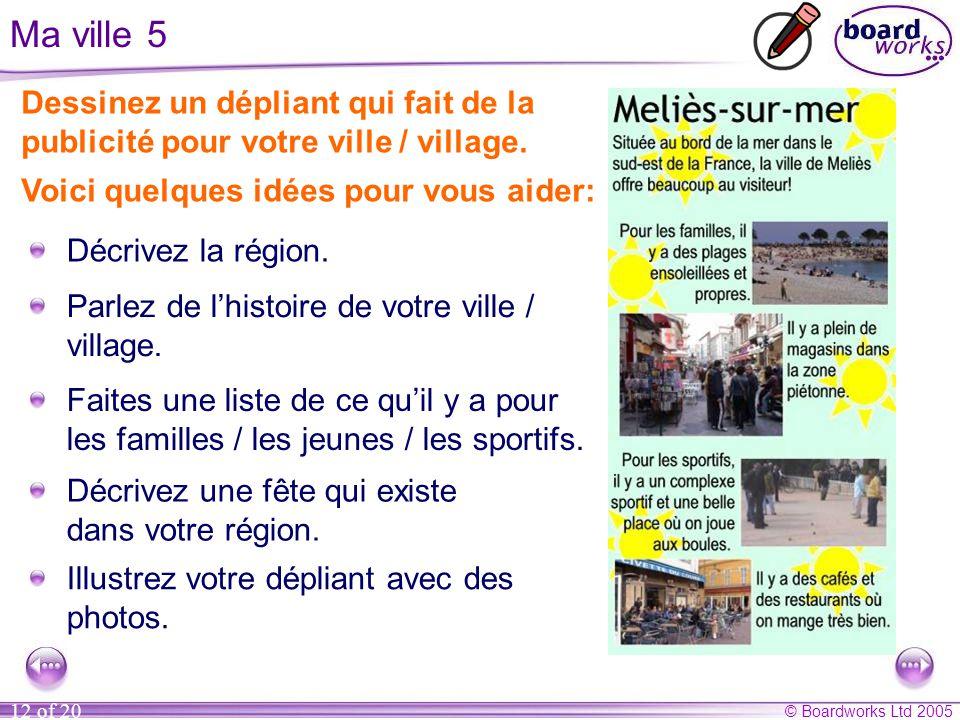 Ma ville 5 Dessinez un dépliant qui fait de la publicité pour votre ville / village. Voici quelques idées pour vous aider: