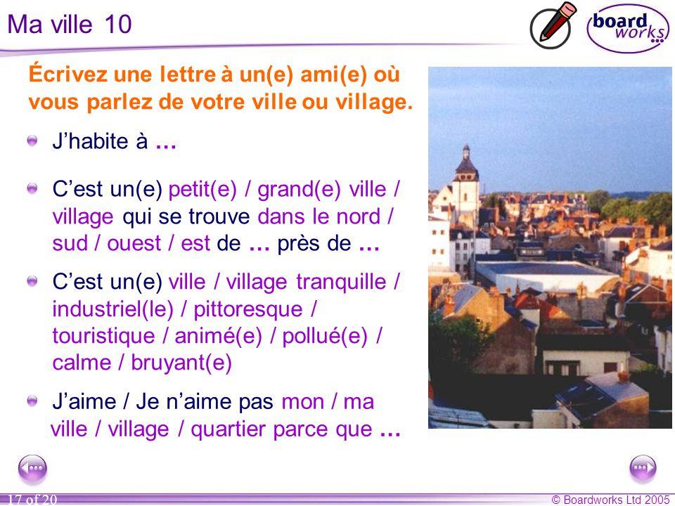 Ma ville 10 Écrivez une lettre à un(e) ami(e) où vous parlez de votre ville ou village. J'habite à …