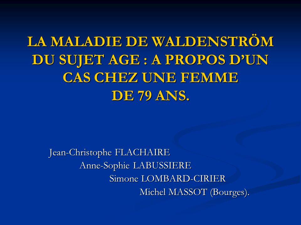 LA MALADIE DE WALDENSTRÖM DU SUJET AGE : A PROPOS D'UN CAS CHEZ UNE FEMME DE 79 ANS.