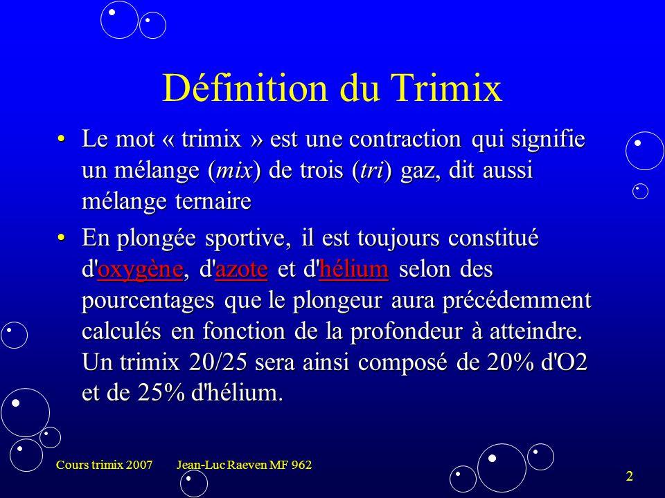 Définition du Trimix Le mot « trimix » est une contraction qui signifie un mélange (mix) de trois (tri) gaz, dit aussi mélange ternaire.
