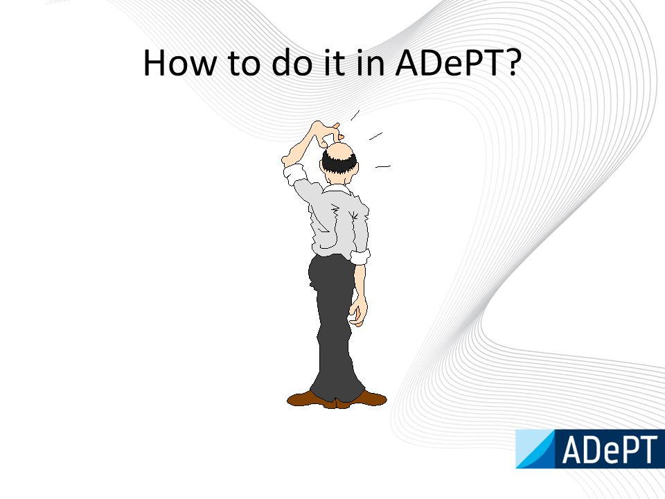 How to do it in ADePT
