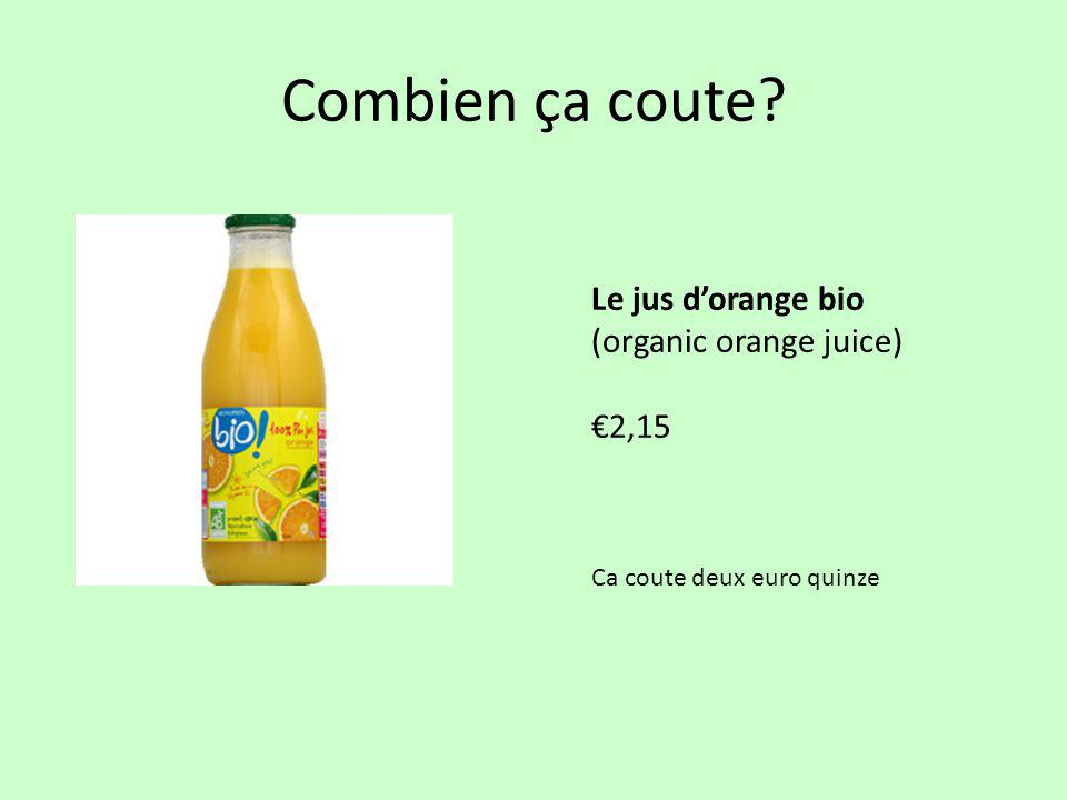 Combien ça coute Le jus d'orange bio (organic orange juice) €2,15