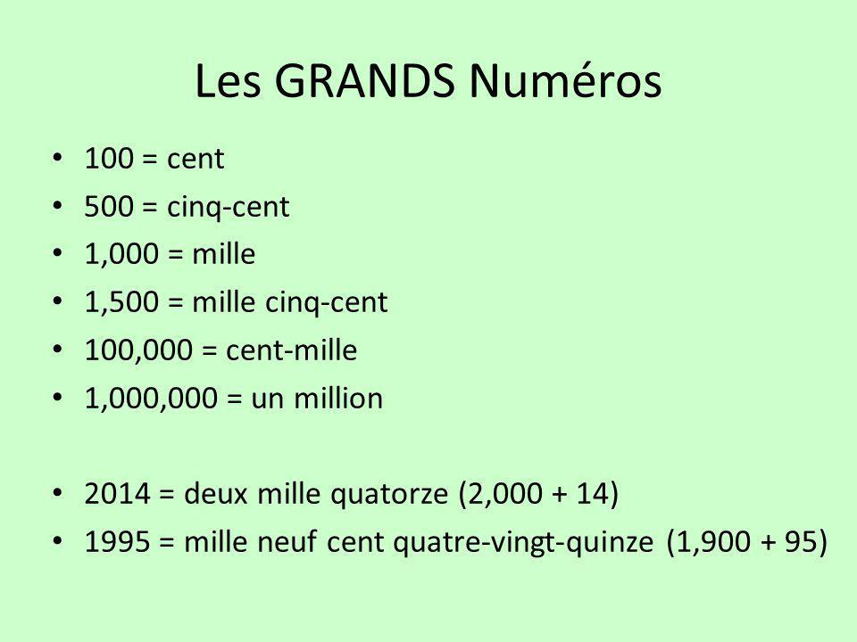 Les GRANDS Numéros 100 = cent 500 = cinq-cent 1,000 = mille