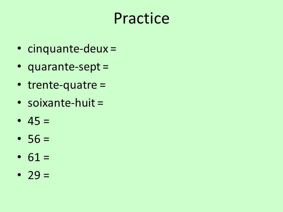 Practice cinquante-deux = quarante-sept = trente-quatre =