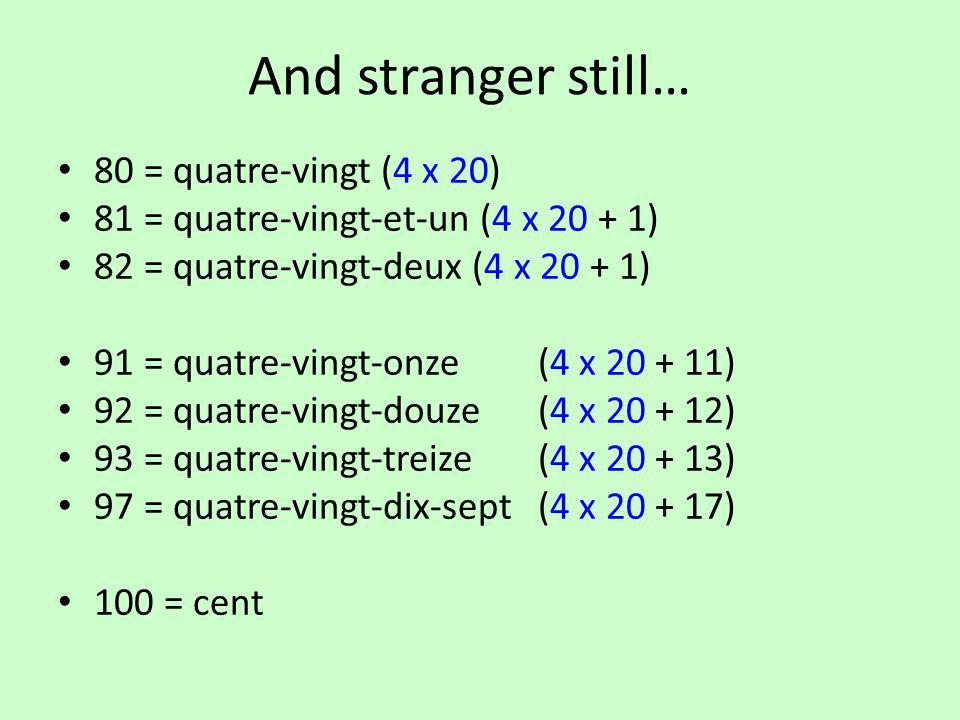 And stranger still… 80 = quatre-vingt (4 x 20)